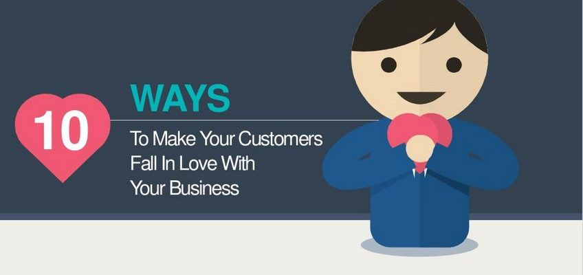 ways to make your customers fall in love with your business
